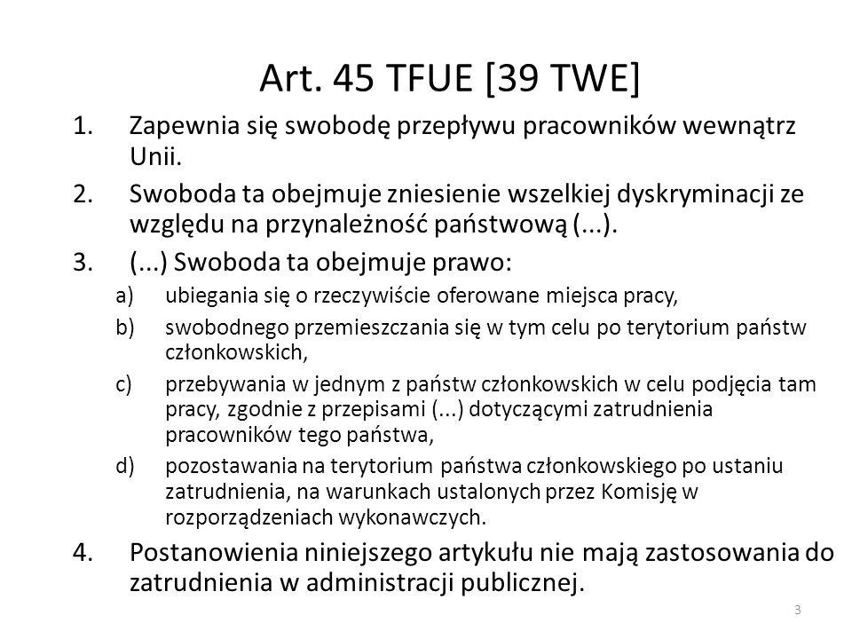 Art. 45 TFUE [39 TWE]Zapewnia się swobodę przepływu pracowników wewnątrz Unii.